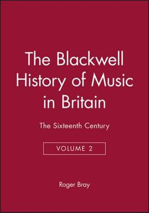 The Sixteenth Century : Blackwell History of Music - Roger Bray