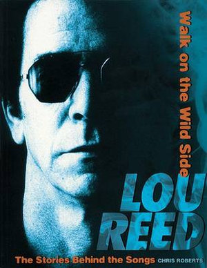 Lou Reed : Walk on the Wild Side : The Stories Behind the Songs - Chris Roberts