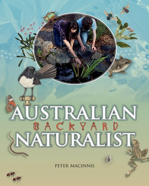 Australian Backyard Naturalist - Peter Macinnis