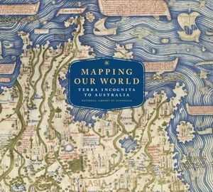 Mapping Our World : Terra Incognita to Australia - National Library of Australia