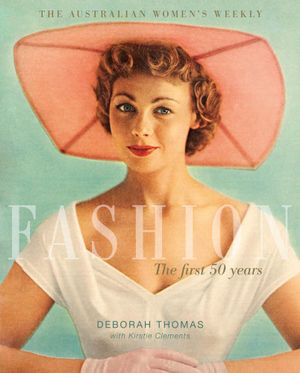 The Australian Women's Weekly Fashion : The First 50 Years - Deborah Thomas
