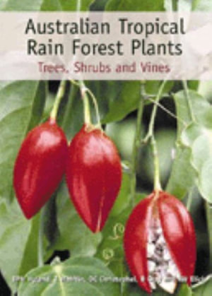 Australian Tropical Rain Forest Plants : Trees, Shrubs and Vines - B. P. M. Hyland