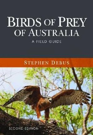 Birds of Prey of Australia : A Field Guide - Stephen Debus