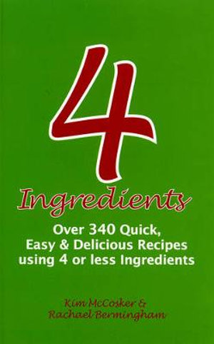 4 Ingredients :  Over 340 Quick, Easy and Delicious Recipes Using 4 or Less Ingredients - Kim McCosker
