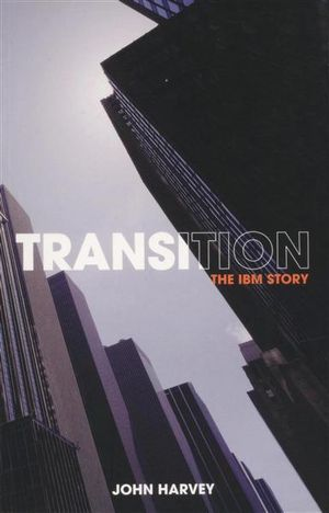Transition : The IBM Story - John Harvey