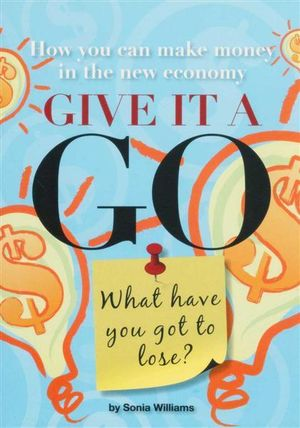 Give it a Go : What Have You Got to Lose? - Sonia Williams