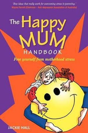 The Happy Mum Handbook : Free Yourself from Motherhood Stress - Jackie Hall