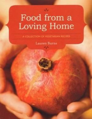 Food From a Loving Home : A Collection of Vegetarian Recipes - Lauren Burns