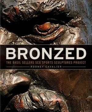 Bronzed : The Basil Sellers SCG Sports Sculptures Project - Rodney Cavalier