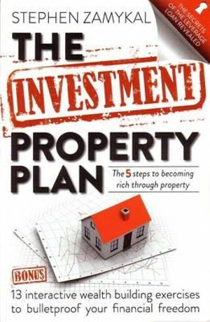 The Investment Property Plan : The 5 Steps To Becoming Rich Through Property - Stephen Zamykal