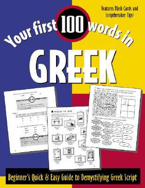 Your First 100 Words in Greek : Beginner's Quick & Easy Guide to Demystifying Greek Script - Jane Wightwick