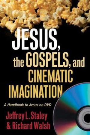Jesus, the Gospels, and Cinematic Imagination: A Handbook to Jesus on DVD Jeffrey L. Staley and Richard Walsh
