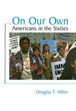 On Our Own: Americans in the Sixties Douglas T. Miller