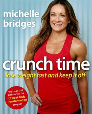 Crunch Time : Lose Weight Fast and Keep It Off - Michelle Bridges