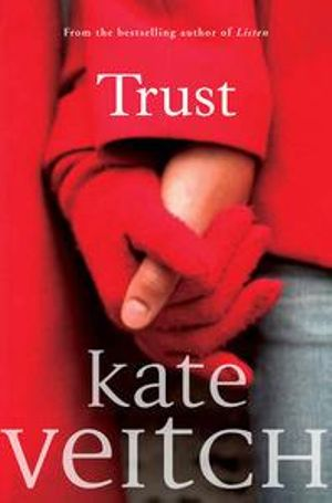Trust: What If Your Perfect Life Was Based On Lies?    - Kate Veitch