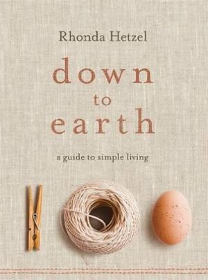 Down to Earth : A Guide to Simple Living - Rhonda Hetzel