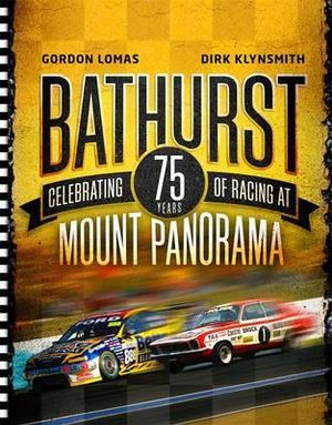 Bathurst : Celebrating 75 Years of Racing at Mount Panorama - Gordon Lomas