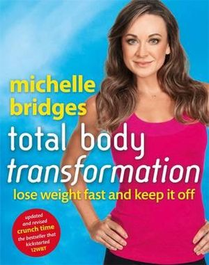 Michelle Bridges Total Body Transformation : Revised and updated edition of <i>Crunch Time</i> - Michelle Bridges
