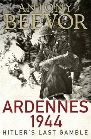 Ardennes 1944 : Hitler's Last Gamble - Antony Beevor