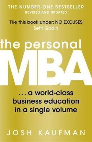 The Personal MBA : A World-Class Business Education in a Single Volume - Josh Kaufman