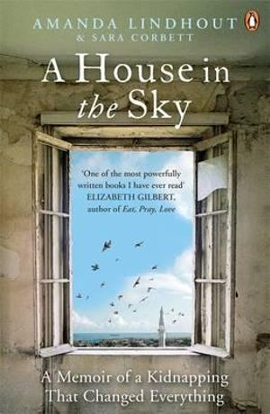 A House in the Sky : A Memoir of a Kidnapping That Changed Everything - Amanda Lindhout