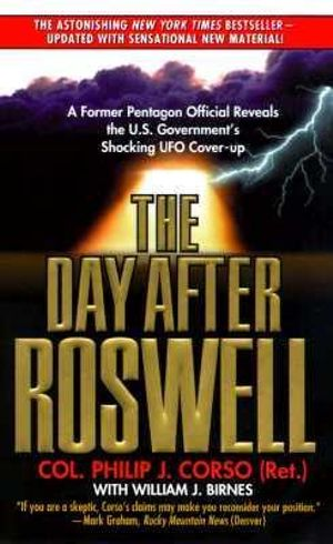 The Day After Roswell : A Former Pentagon Official Reveals the U.S. Government's Shocking UFO Cover-up - Philip J. Corso