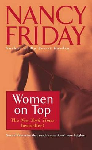 Women on Top : How Real Life Has Changed Women's Sexual Fantasies - Nancy Friday