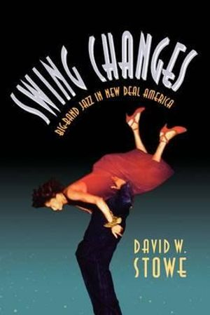 Swing Changes : Big-Band Jazz in New Deal America - David W. Stowe