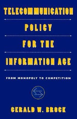 Telecommunication Policy for the Information Age : From Monopoly to Competition - Gerald W. Brock