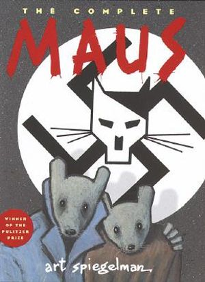 The Complete Maus : A Survivor's Tale : My Father Bleeds History and Here My Troubles Began - Art Spiegelman