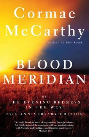 Blood Meridian : Or the Evening Redness in the West - Cormac McCarthy