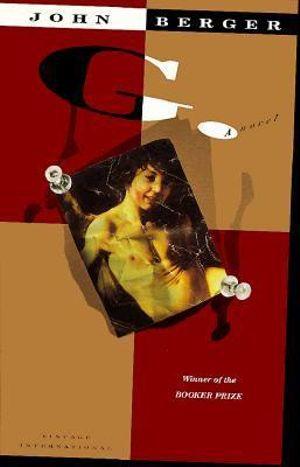 G : A Novel  : Winner of the 1972 Man Booker Prize - John Berger