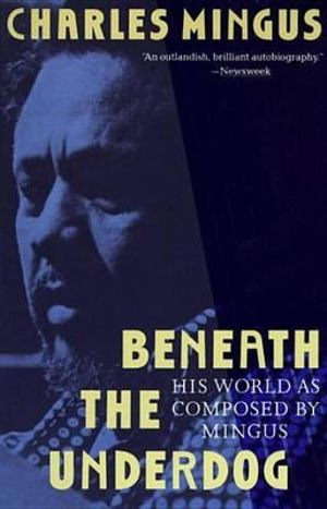 Beneath the Underdog : His World As Composed by Mingus - Charles Mingus