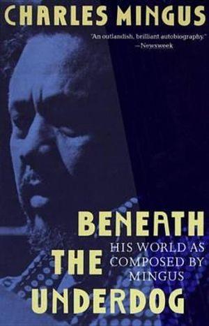 Beneath the Underdog : Vintage - Charles Mingus