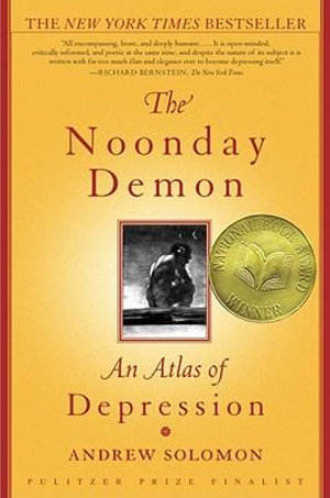 The Noonday Demon : An Atlas of Depression - Andrew Solomon