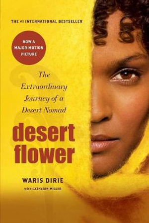 Desert Flower : The Extraordinary Journey of a Desert Nomad - Waris Dirie
