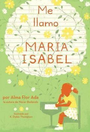 Me llamo Mar&iacutea Isabel Alma Flor Ada and K. Dyble Thompson