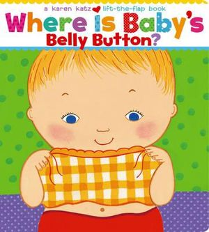 Where is Baby's Belly Button : A Lift-the-flap Book - Karen Katz