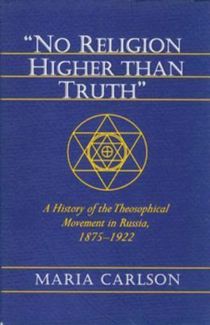 'No Religion Higher Than Truth' : History of the Theosophical Movement in Russia, 1875-1922 - Maria Carlson