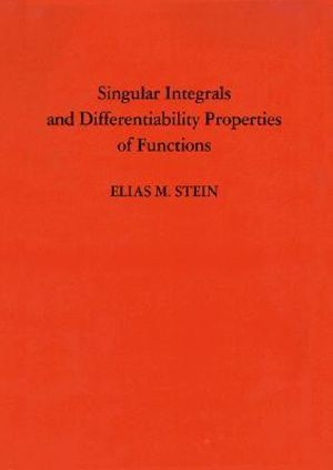 Singular Integrals and Differentiability Properties of Functions. Elias M. Stein