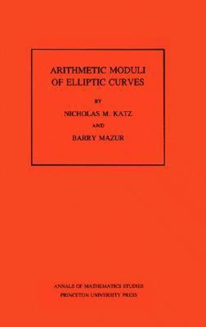Arithmetic Moduli of Elliptic Curves. Barry Mazur, Nicholas M. Katz