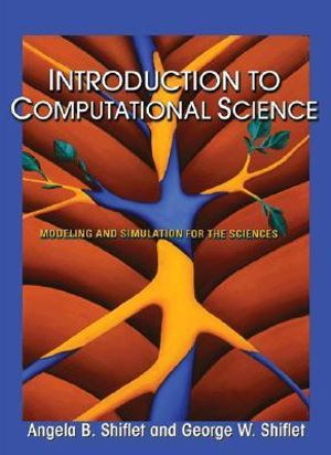 Introduction to Computational Science : Modeling and Simulation for the Sciences - Angela B. Shiflet