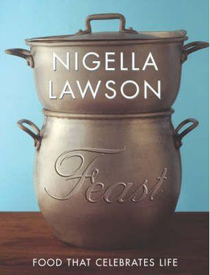 Feast :  Food That Celebrates Life - Nigella Lawson