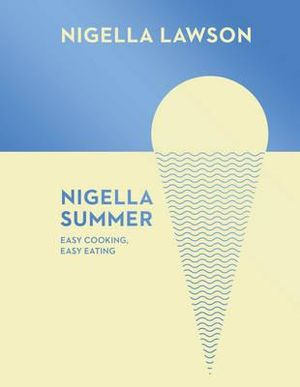 Nigella Summer : Easy Cooking, Easy Eating (Nigella Collection) - Nigella Lawson