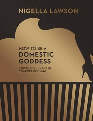 How to be a Domestic Goddess : Baking and the Art of Comfort Cooking (Nigella Collection) - Nigella Lawson