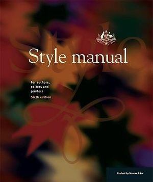 Style Manual : For Authors, Editors and Printers 6E Author: Department of Finance and Administration : 6th Edition - Dcita