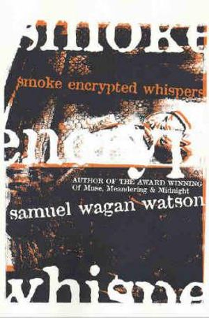 Smoke Encrypted Whispers - Samuel Wagan Watson