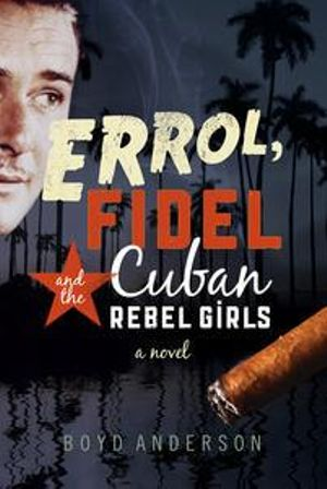 Errol, Fidel and The Cuban Rebel Girls - Boyd Anderson