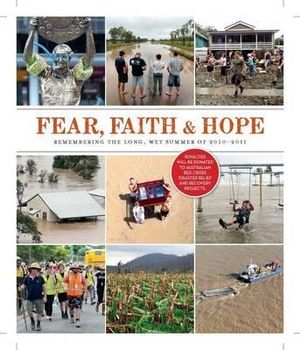 Fear, Faith and Hope : The Long Wet Summer of 2010-2011 - Matthew Condon