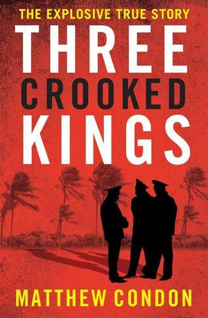 Three Crooked Kings - Matthew Condon